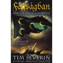 Tim Severin - Fogságban - Hector Lynch kalandjai (A renegát 1.)