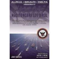 John Helfers - Alpha, Bravo, Delta  - Kézikönyv az Egyesült Államok Haditengerészetéről