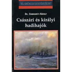 Dr. Csonkaréti Károly - Császári és királyi hadihajók