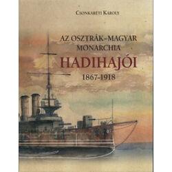 Dr. Csonkaréti Károly - Az Osztrák-Magyar Monarchia hadihajói