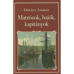 Dékány András - Matrózok,hajók, kapitányok