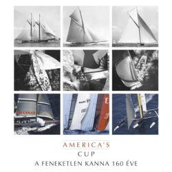 Dulin László - Lehóczky Gábor - Ruják István - Szekeres László - America's Cup - A Feneketlen Kanna 160 éve