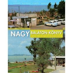 Szabó Tamás (szerk.) - Nagy Balaton-könyv – a 60-as, 70-es, 80-as évek képeivel