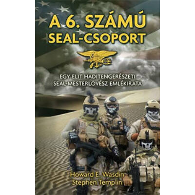 Howard E. Wasdin - Stephen Templin - A 6. számú SEAL-csoport