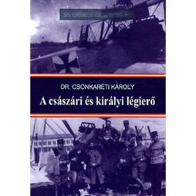 Dr. Csonkaréti Károly - A császári és királyi légierő