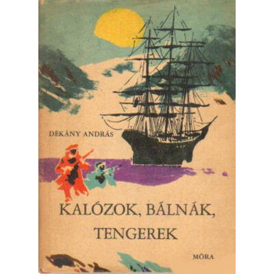 Dékány András - Kalózok, bálnák, tengerek - ANTIKVÁR